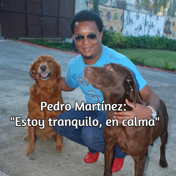 pm Pedro Martínez: no estoy ansioso ni nervioso