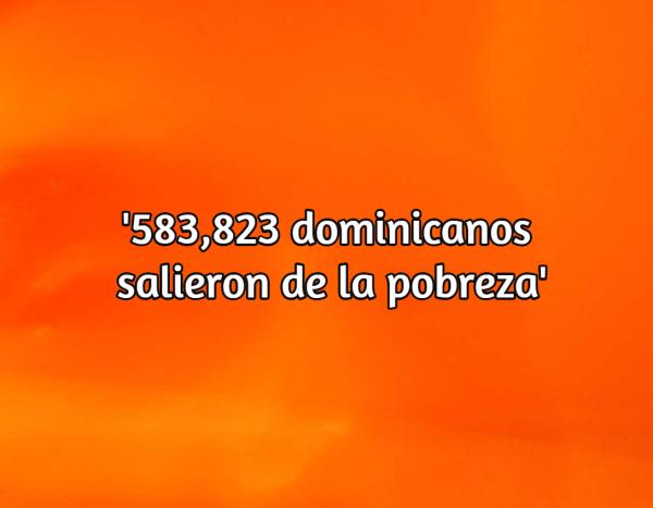 pobreza Disque medio millón de dominicanos salieron de la pobreza, según Danilo