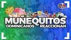 Dominicanos reaccionan a muñequitos viejos