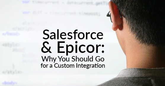 Salesforce and Epicor: Why You Should Go for a Custom Integration