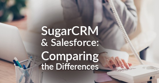 SugarCRM and Salesforce: Comparing the Differences