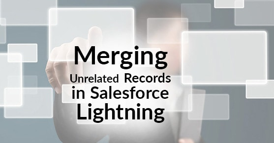 Merging Unrelated Records in Salesforce Lightning