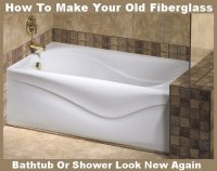 How To Make Your Old Fiberglass Bathtub Or Shower Look New