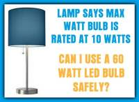 Lamp Says Max 10W Bulb - Can I Use a 60W LED Bulb ...