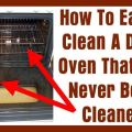 How do you clean an oven how to easily clean a dirty oven that has