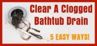 5 Ways To Clear A Clogged Bathtub Drain