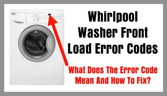 Whirlpool Washer Front Load Error Codes  What Does Error Code Mean And How To Fix