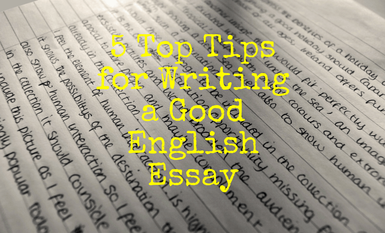 5 Top Tips for Writing a Good English Essay