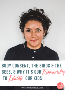 Body Consent, The Birds & The Bees, & Why It's Our Responsibility to Educate Our Kids with Rosalia Rivera -55