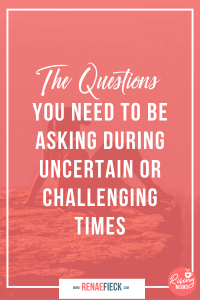 Title: The Questions You Need to Be Asking During Uncertain or Challenging Times with Renae Fieck -62