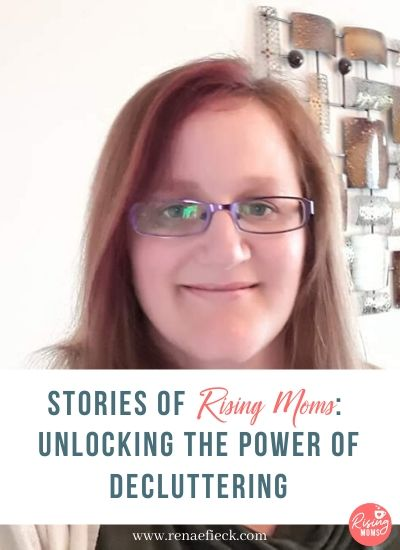 Stories of Rising Moms: Unlocking the Power of Decluttering with Helen Hayes -74