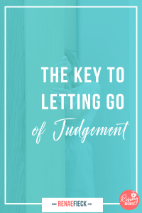 The Key to Letting Go of Judgement with Renae Fieck -104