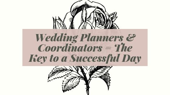 Wedding Planners & Coordinators = The Key to a Successful Day!