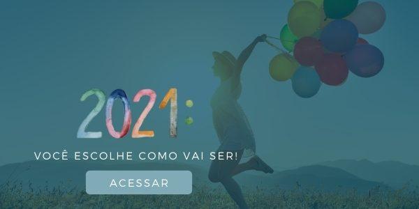 2021: O ano é seu e você faz dele o que quiser!