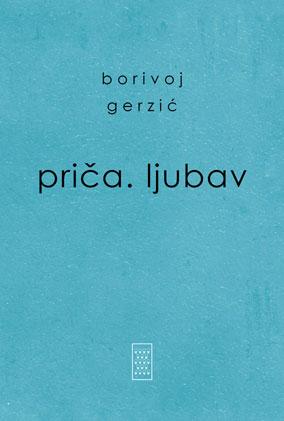 Priča. Ljubav - Borivoj Gerzić | Rende