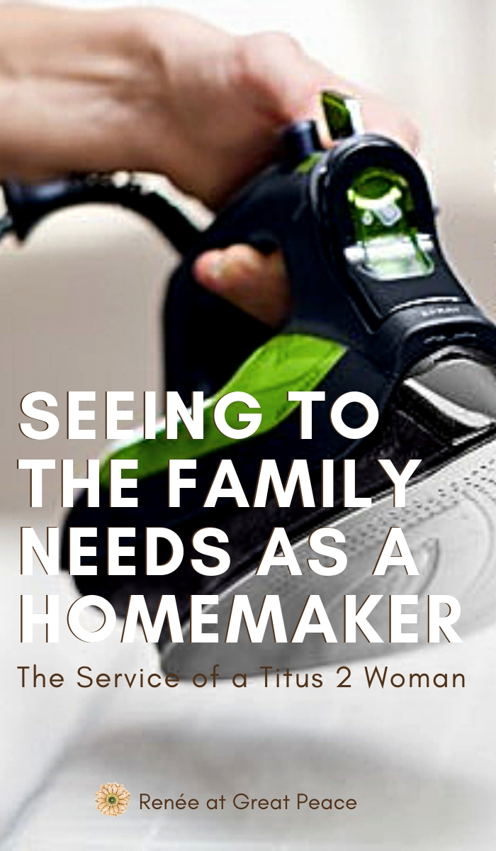 Seeing to the Needs of Family as a Homemaker, The Service of a Titus 2 Woman | Renée at Great Peace #homemaker #household