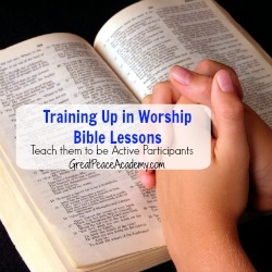 Training Up in Worship, Teach them to be active participants in the Bible Lesson. | Great Peace Academy