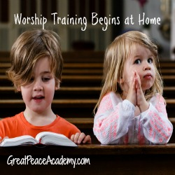 Worship training begins at home. | Great Peace Academy