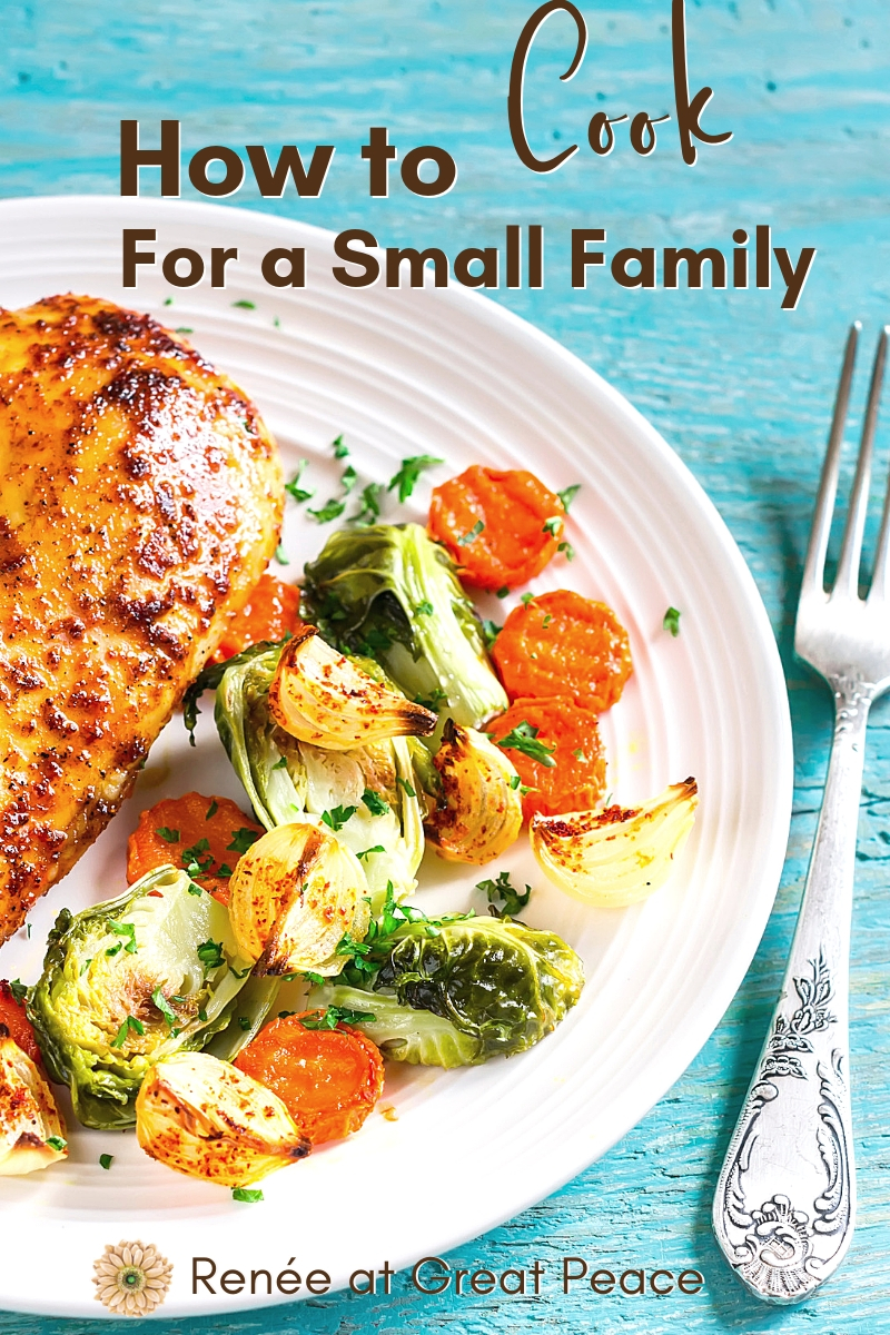 How to Cook for a Small Family | Renée at Great Peace #mealplanning #familydinners #smallfamilycooking #smallfamily #familyof3 #ihsnet