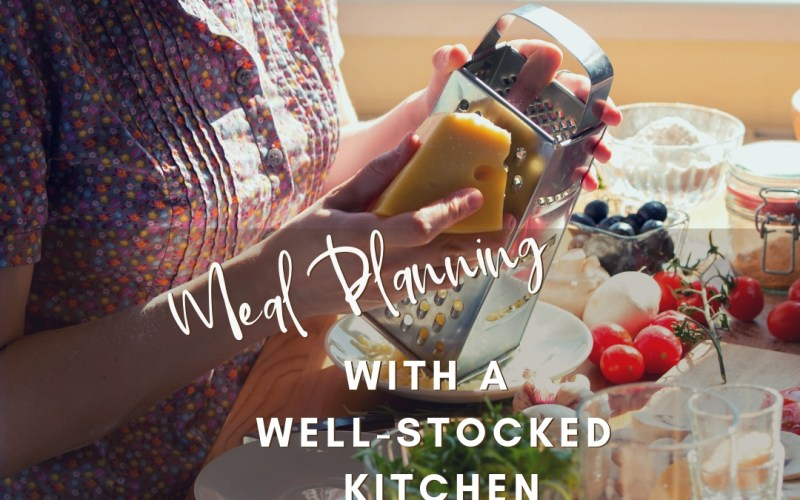 Meal Planning by Keeping a Well Stocked Kitchen   Renée at Great Peace #mealplanning #kitchenstock #nomealplan
