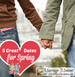 5 Great Dates for Spring | Marriage Moments with Renée at Great Peace