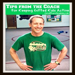 Tips from the coach to keephomeschool gifted kids active.   Great Peace Academy
