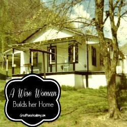 A wise woman builds her house.