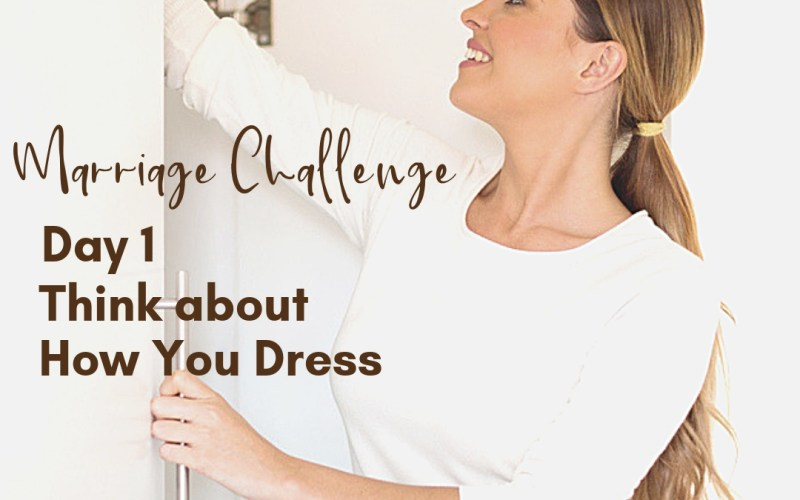 Marriage Challenge Day 1 - Think about how you dress | Renée at Great Peace #MarriageChallenge #marriagemoments #marriage #wives