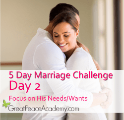 Marriage Challenge: Focus on His Needs | Great Peace Academy