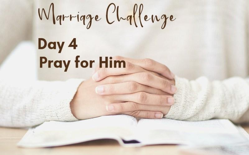 Marriage Challenge Day 5: Pray for Him | Renée at Great Peace #marriagechallenge #marriagemoments #wives #prayer