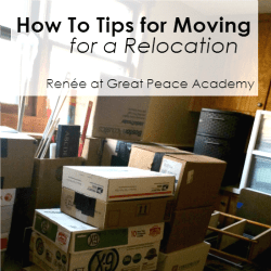 How to Tips to prepare for moving for a relocation.   Renée at GreatPeaceAcademy