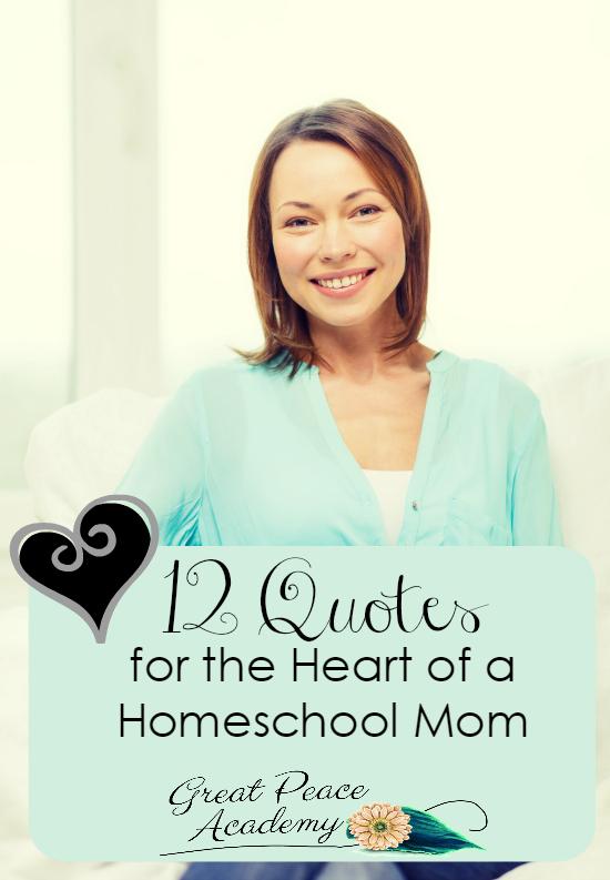 12 Homeschol Quotes for the Heart of a Homeschool Mom | ReneeatGreatPeace.com