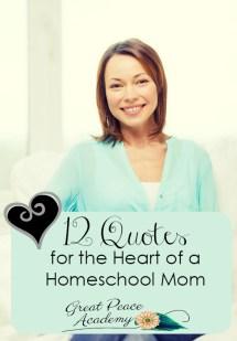 12 Homeschol Quotes for the Heart of a Homeschool Mom | GreatPeaceAcademy.com