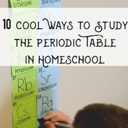 10 Cool Ways to Study the Periodic Table in Homeschool | GreatPeaceAcademy.com