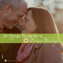 20 Things to Do for a Stronger Marriage | Marriage Moments with Renée at Great Peace