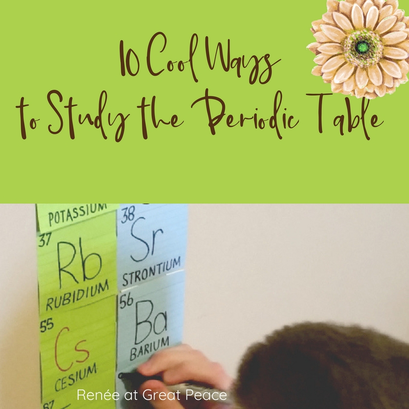 10 Cool Ways to Study the Periodic Table | Renée at Great Peace #homeschool #science #ihsnet