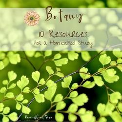 10 Resources for a Botany Homeschool Study | ReneeatGreatPeace.com #ihsnet #homeschool #science #botany