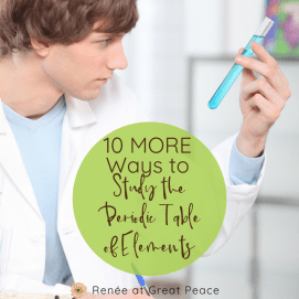 10 MORE Fun Ways to Study the Periodic Table | Renée at Great Peace #science #chemistry #homeschooling #ihsnet