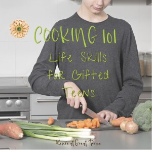Cooking 101 Life Skills for Gifted Teens   Renée at Great Peace #ihsnet #homeschool #gifted
