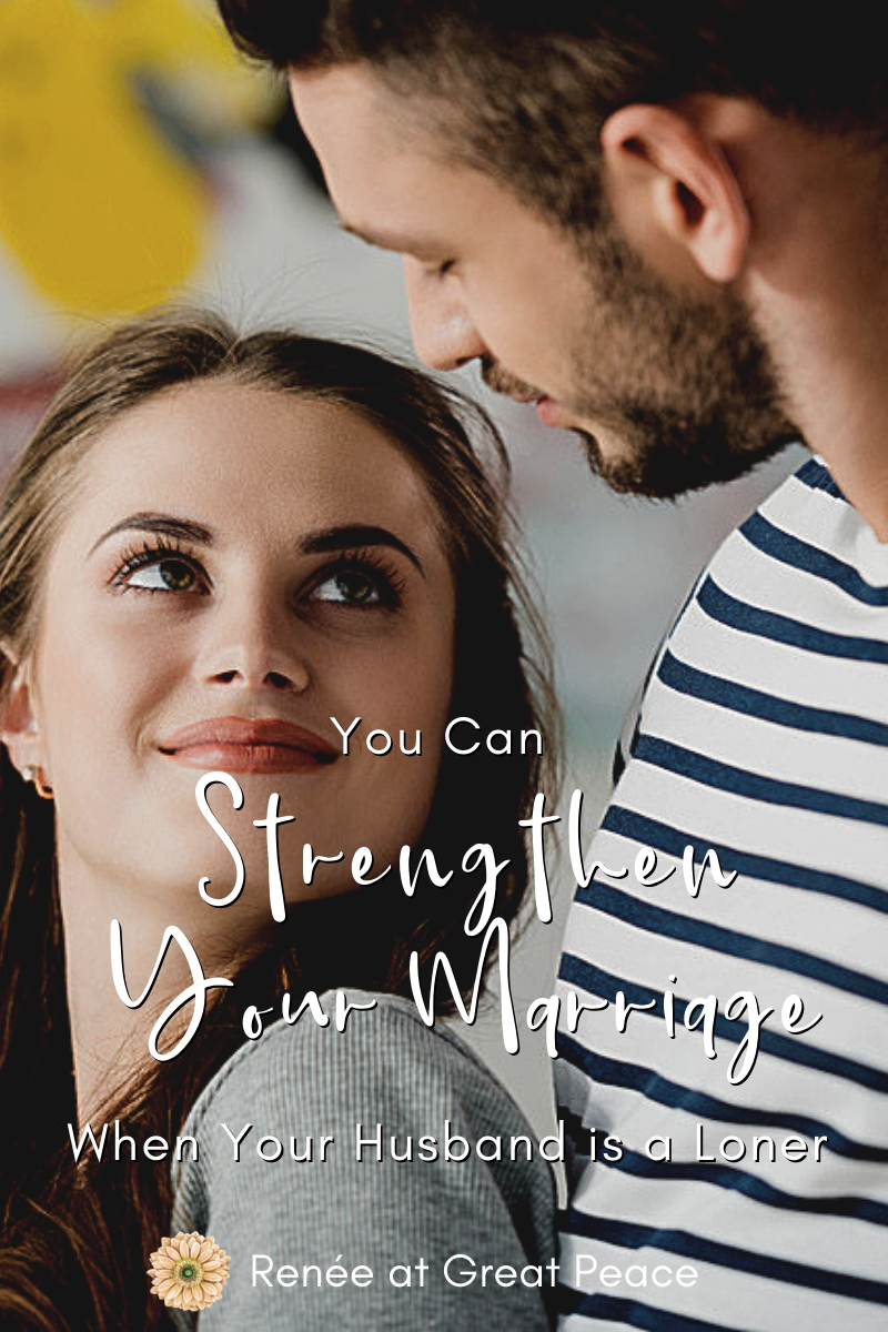 You Can Strengthen Your Marriage When Husband is a Loner~Does your husband prefer to spend a lot of time alone? Find tops for how you can strengthen your marriage even when your husband is a loner. | Marriage Moments with Renée at Great Peace #marriagemoments #marriage #wives #lonerhusband