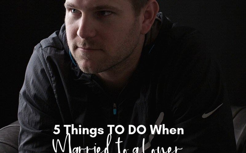 5 Things To DO When Married to A Loner Husband | Renée at Great Peace #marriagemoments #marriage #peacefulmarriage #ihsnet
