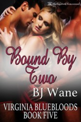 Bound by Two by BJ Wane #VirginiaBluebloods   #BDSM    #Spanking    #Menage