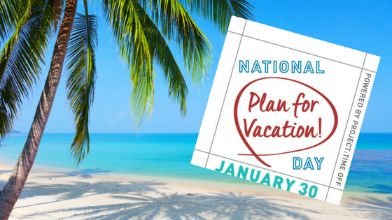 "National ""Plan for Vacation"" Day 2018"