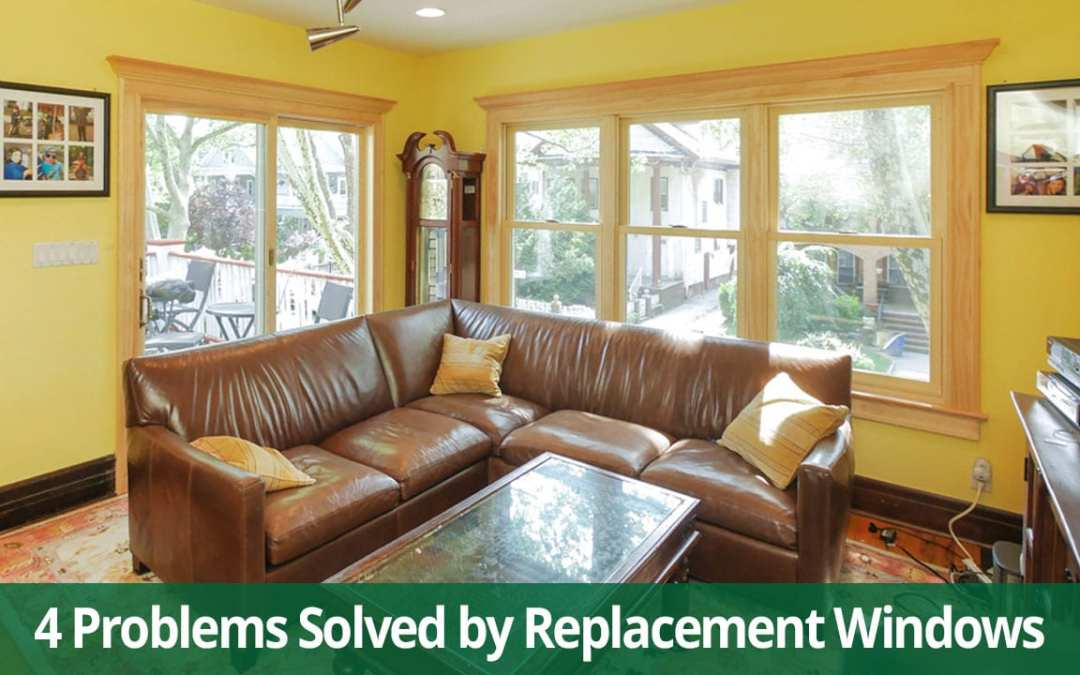 Replacement Windows Solve These 4 Problems