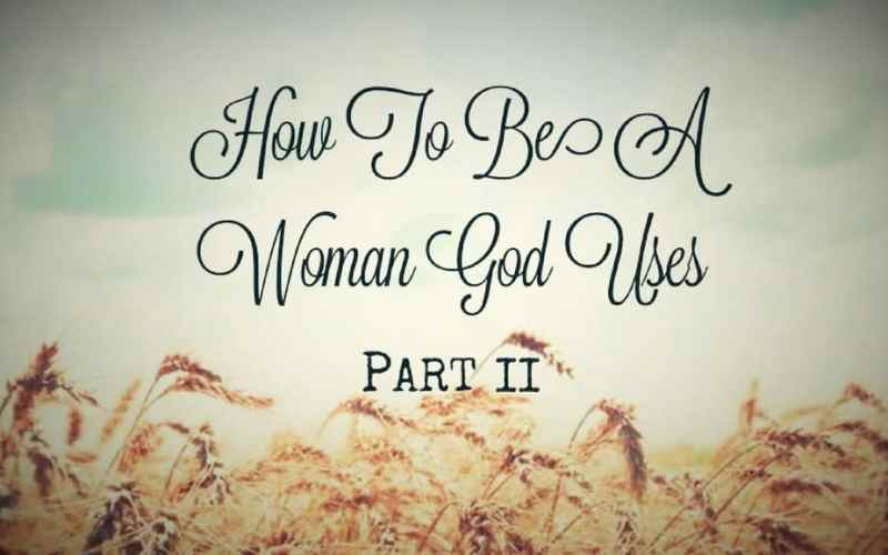 How To Be A Woman God Uses, Part 2: Worship