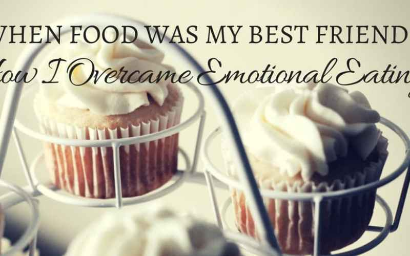 When Food Was My Best Friend: How I Overcame Emotional Eating