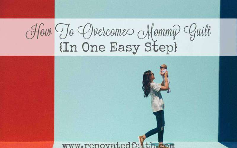 How To Overcome Mommy Guilt {In One Easy Step}