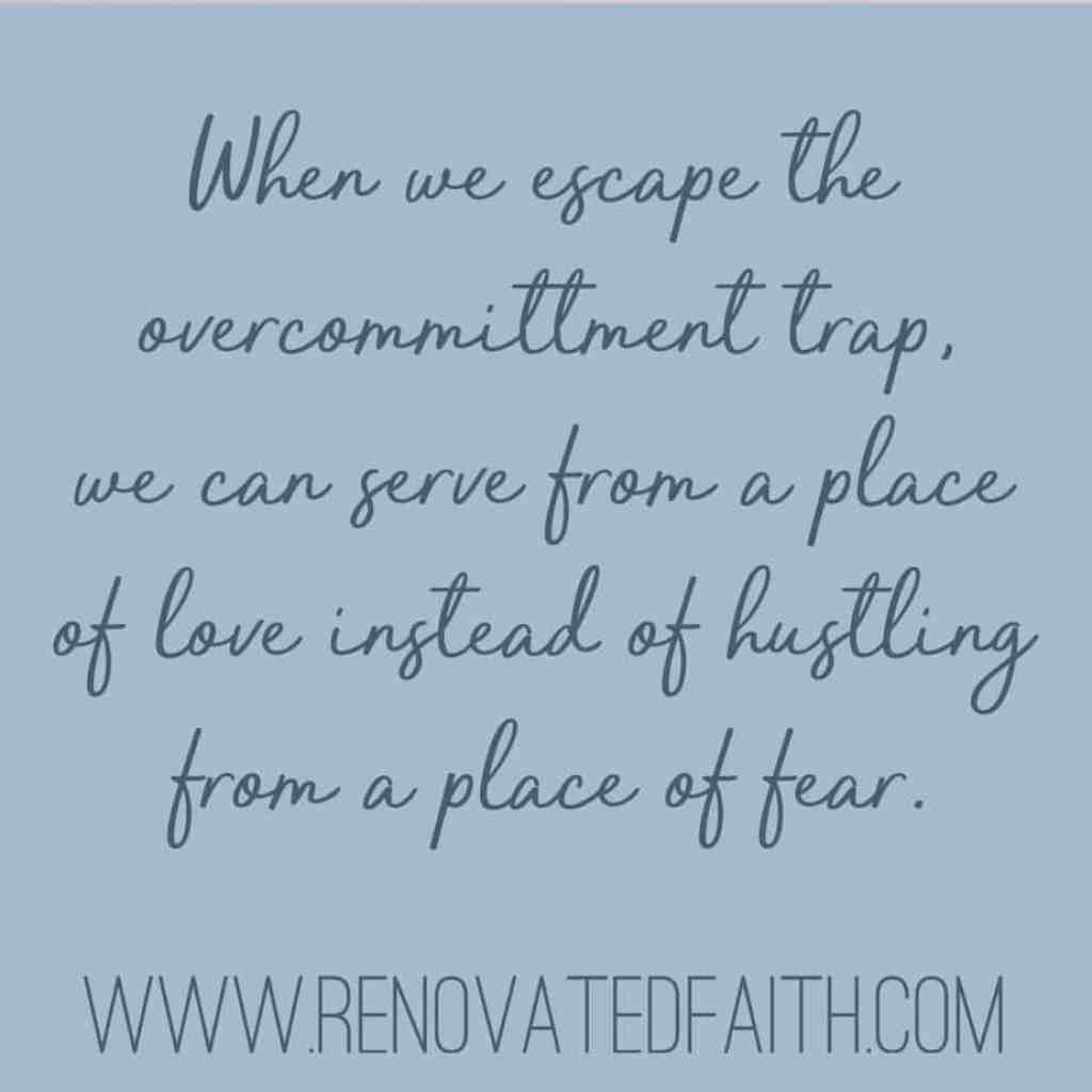 "How To Escape The Overcommittment Trap ""When we escape the overcommittment trap, we can serve from a place of love, instead of hustling from a place of fear."" www.renovatedfaith.com"