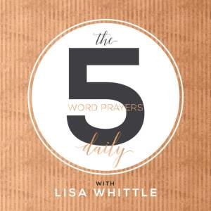 Lisa Whittle 5 Word Prayers Podcast - Best Christian Podcasts for Women - www.renovatedfaith.com #lisawhittle #bestchristianpodcasts #toppodcasts #renovatedfaith