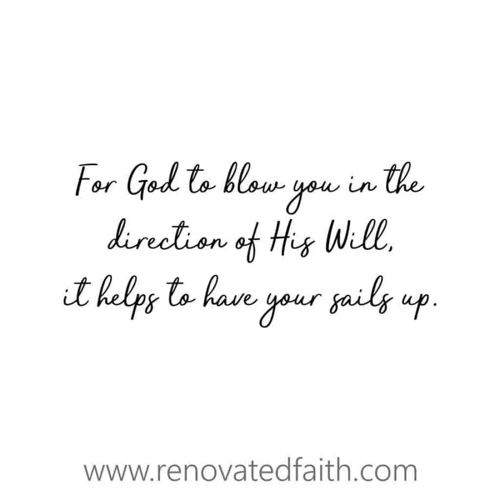 For God to blow your boat in the direction of His Will, it helps to have your sails up. How Can God Change Your LIfe #transformation #makeover #renovatedfaith www.renovatedfaith.com
